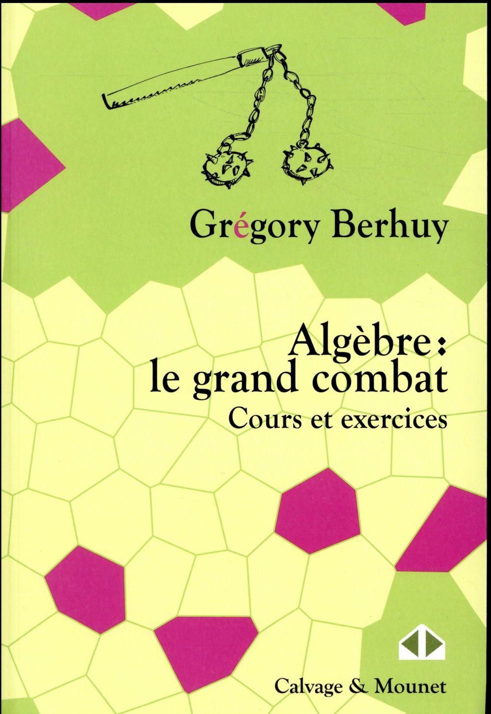 Algèbre : le grand combat ; cours et exercices (édition 2018)