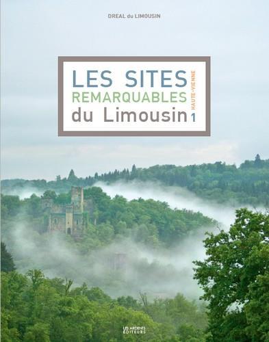 Les sites remarquables du Limousin t.1 ; Haute-Vienne