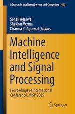 Machine Intelligence and Signal Processing  - Sonali Agarwal - Dharma P. Agrawal - Shekhar Verma