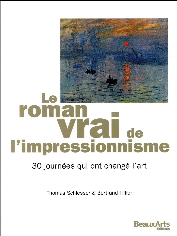 Le roman vrai de l'impressionnisme ; 30 journée qui ont changé l'art