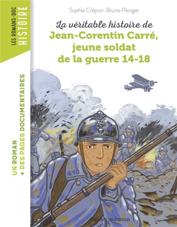 La Veritable Histoire De Jean-Corentin Carre, Jeune Soldat De La Premiere Guerre Mondiale
