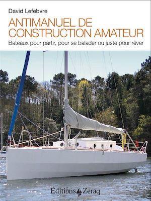 Antimanuel de construction amateur ; bateaux pour partir, pour se balader ou juste pour rêver