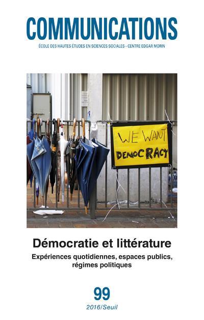 Revue communications t.99 ; democratie et litterature ; experiences quotidiennes, espaces publics, regimes politiques