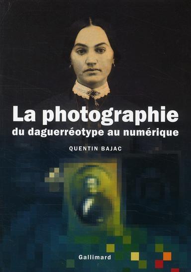 Histoire de la photographie ; du daguerréotype au numérique