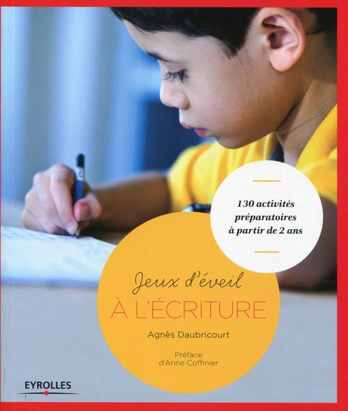 Jeux d'éveil à l'écriture ; 130 activités préparatoires à partir de 2 ans (2e édition)
