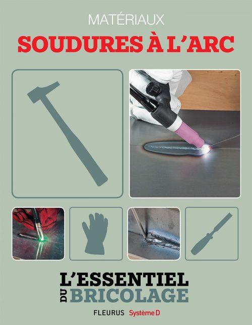 Techniques de base - Matériaux : soudures à l'arc (L'essentiel du bricolage)