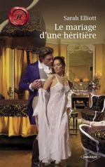 Le mariage d'une héritière (Harlequin Les Historiques)  - Sarah Elliott