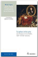 Le prince et les arts XIVe - XVIIIe siècle