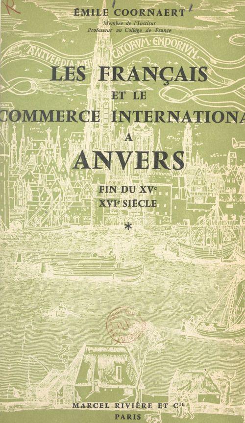 Les Français et le commerce international à Anvers, fin du XVe, XVIe siècle