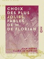 Choix des plus jolies fables de M. de Florian  - Jean-Pierre Claris de Florian