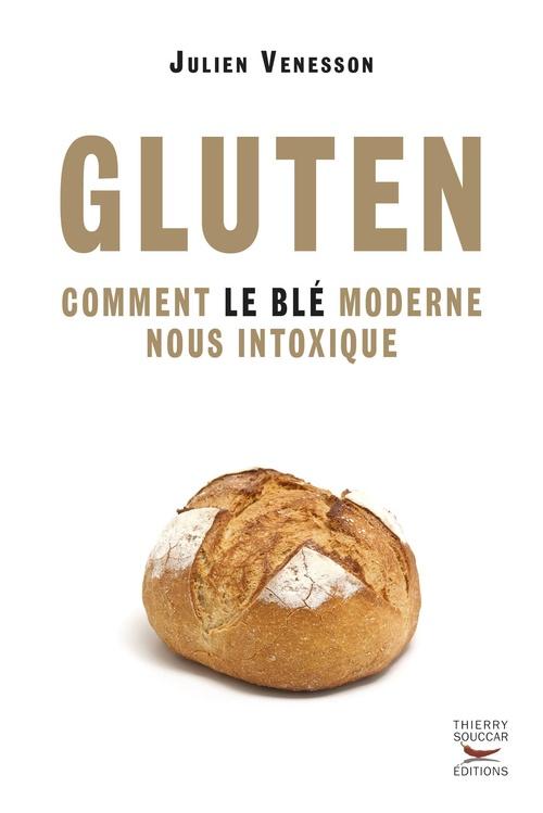 gluten ; comment le blé moderne nous intoxique