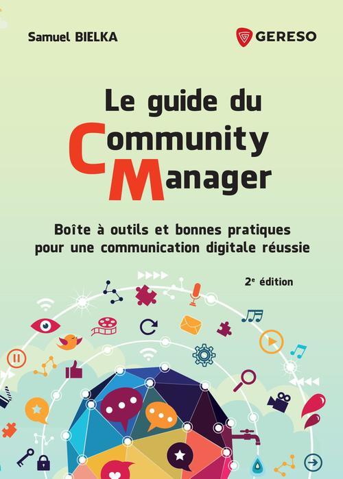 Le guide du community manager - boite a outils et bonnes pratiques pour une communication digitale r