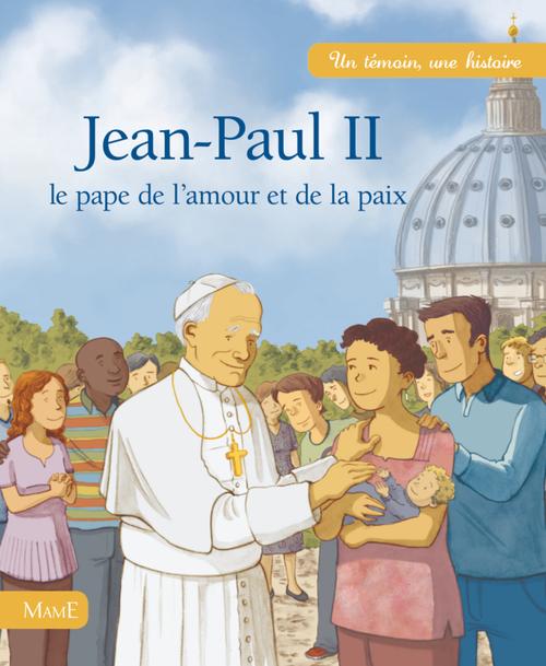 Jean-Paul II ; le pape de l'amour et de la paix