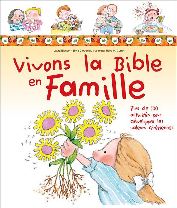 VIVONS LA BIBLE EN FAMILLE  -  PLUS DE 100 ACTIVITES POUR DEVELOPPER LES VALEURS CHRETIENNES