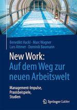 New Work: Auf dem Weg zur neuen Arbeitswelt  - Dominik Baumann - Benedikt Hackl - Marc Wagner - Lars Attmer