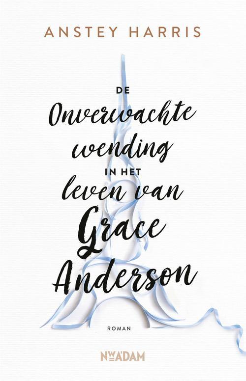 De onverwachte wending in het leven van Grace Anderson - Anstey Harris - ebook