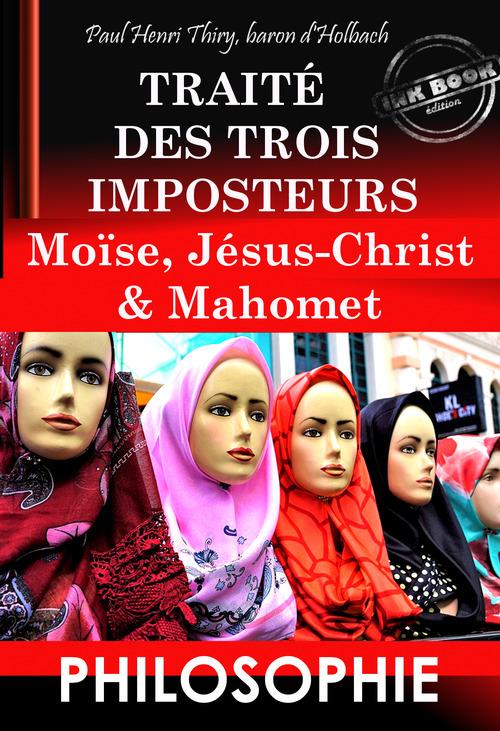 Traité des trois imposteurs : Moïse, Jésus-Christ & Mahomet (édition intégrale, revue et corrigée).