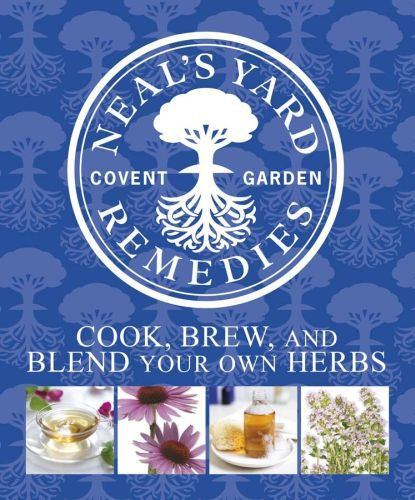 Neal's Yard Remedies Cook, Brew and Blend Your Own Herbs