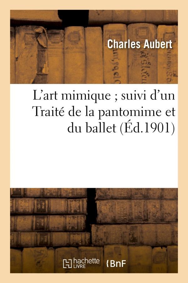 L'art mimique suivi d'un traite de la pantomime et du ballet