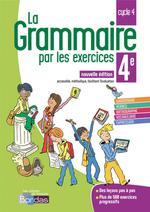 LA GRAMMAIRE PAR LES EXERCICES ; 4e ; cycle 4