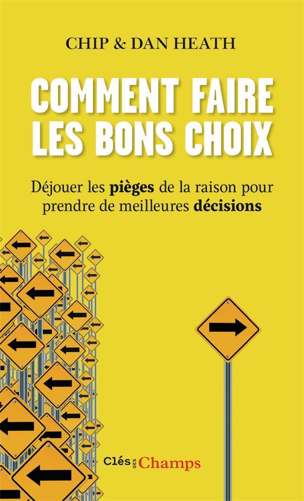 Comment faire les bons choix ; déjouer les pièges de la raison pour prendre de meilleures décisions