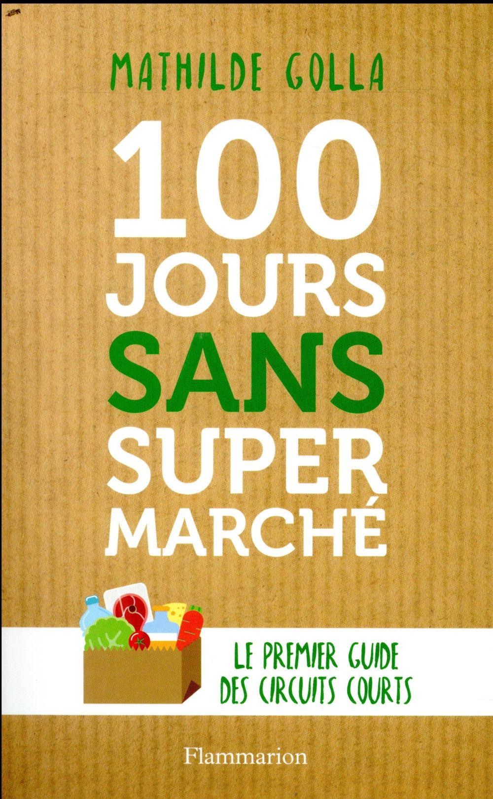 100 jours sans supermarché ; le premier guide des circuits courts