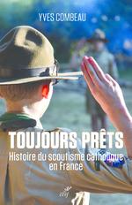 Toujours prets, histoire du scoutisme catholique en france  - Yves COMBEAU - Yves Combeau - Yves Combeau