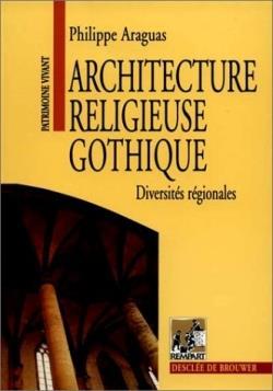 Architecture religieuse gothique t.1 ; diversités régionales