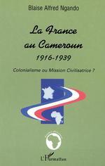 Vente EBooks : LA FRANCE AU CAMEROUN 1916-1939  - Blaise Alfred Ngando