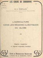 L'agriculture dans les régions climatiques du globe (1). Régions tempérées et régions tropicales humides  - Aimé Perpillou