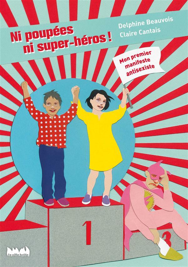 Ni poupees, ni super-heros ! mon premier manifeste antisexiste