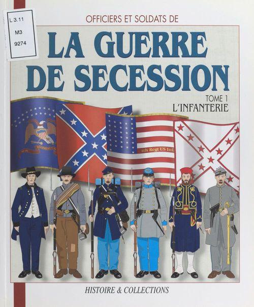 La guerre de sécession t.1 ; l'infanterie