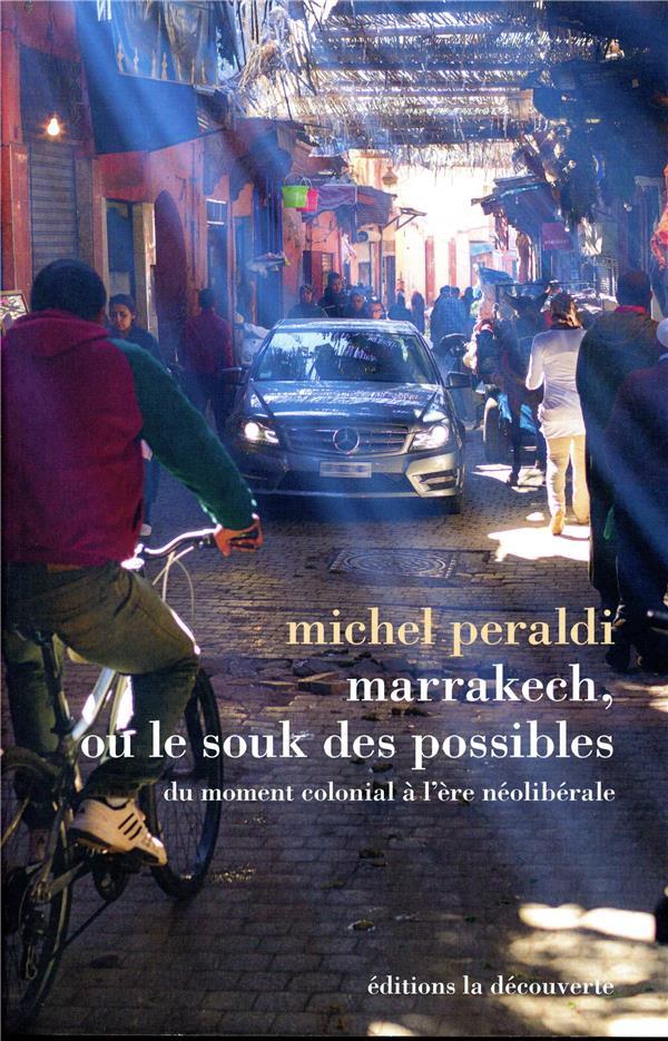 Marrakech, ou le souk des possibles ; du moment colonial à l'ère néolibérale