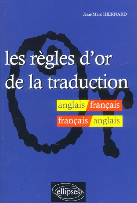 Les Regles D'Or De La Traduction Anglais/Francais/Anglais