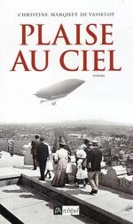 Plaise au ciel  - Christine Marquet De Vasselot - Christine Marquet de vasselot