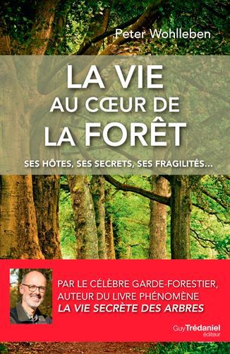 La vie au coeur de la forêt ; ses hôtes, ses secrets, ses fragilités