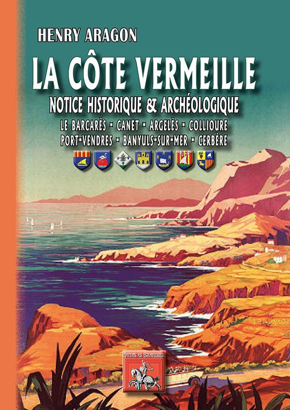 La Côte Vermeille ; notice historique et archéologique ; Le Barcarès, Canet, Argelès, Collioure, Port-Vendres, Banyuls-sur-Mer, Cerbère