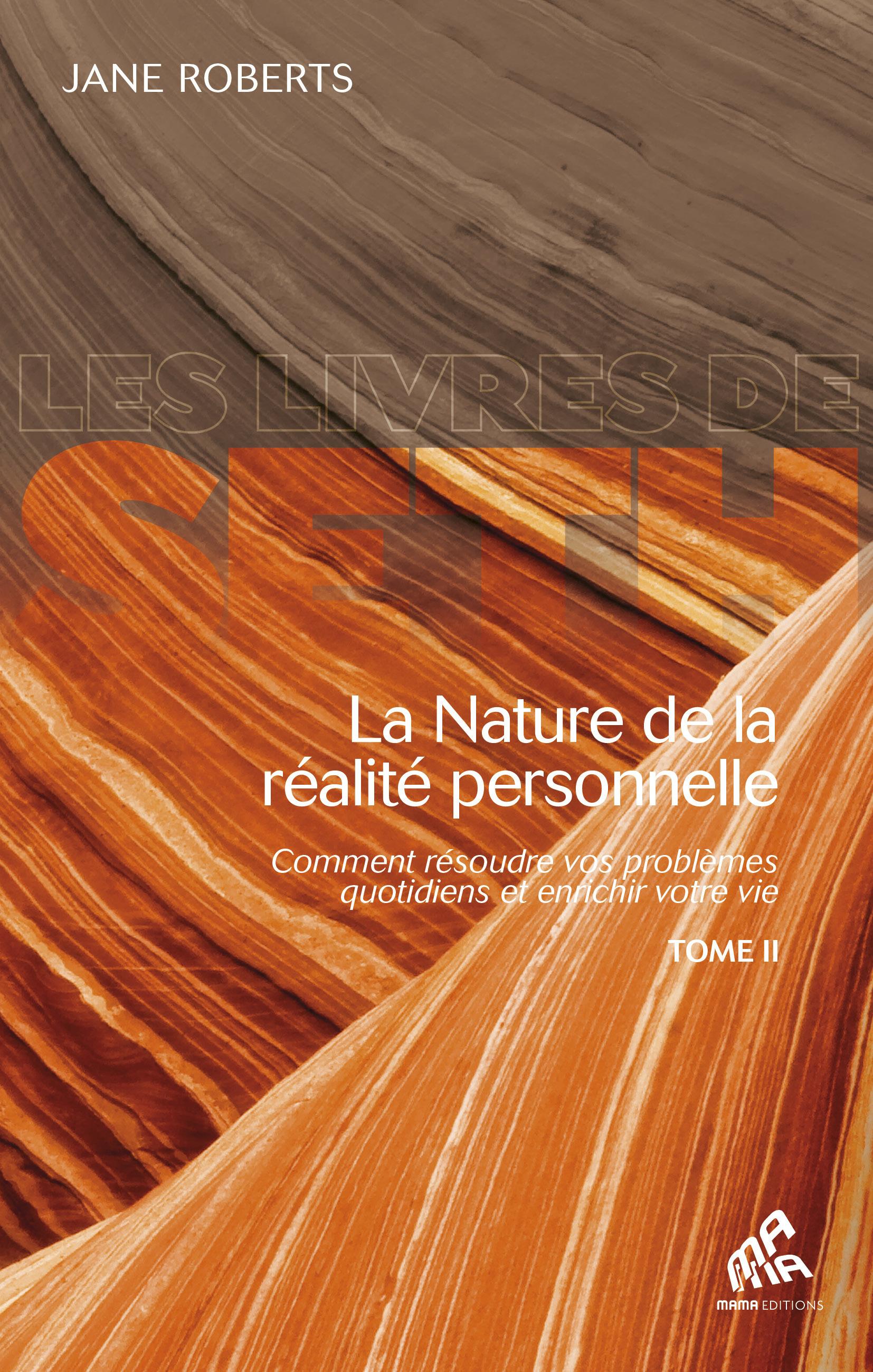 La nature de la réalité personnelle ; comment résoudre vos problèmes quotidiens et enrichir votre vie t.2
