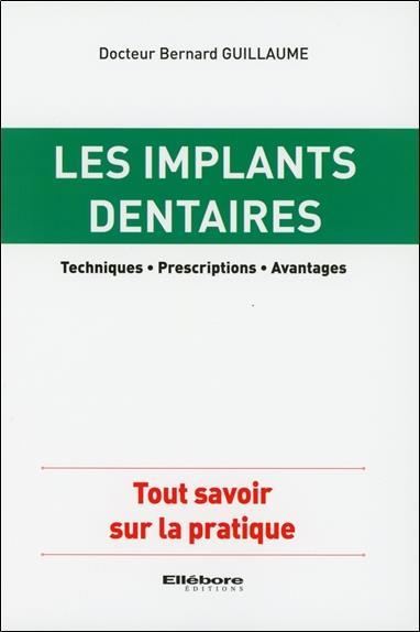 Les Implants Dentaires ; Techniques, Prescriptions, Avantages