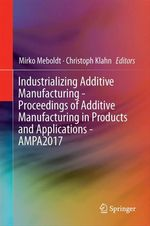 Industrializing Additive Manufacturing - Proceedings of Additive Manufacturing in Products and Applications - AMPA2017  - Mirko Meboldt - Christoph Klahn