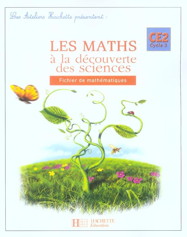 Les Ateliers Hachette Les Maths A La Decouverte Des Sciences Ce2 - Fichier De L'Eleve - Ed.2006