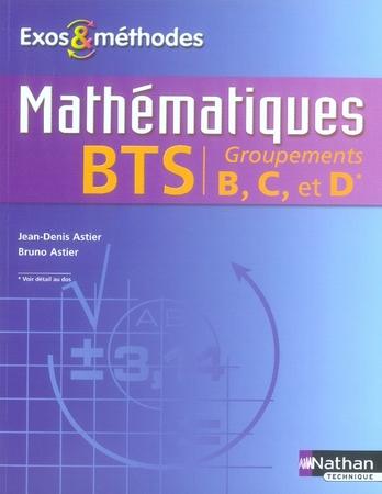Mathematiques ; Bts Industriel ; Groupements B, C Et D ; Exos Et Methodes ; Livre De L'Eleve (Edition 2007)