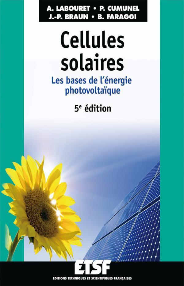 Cellules Solaires ; Les Bases De L'Energie Photovoltaique (5e Edition)
