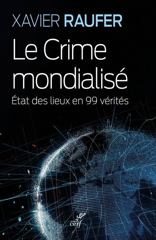 Le Crime mondialisé - Etat des lieux en 99 vérités