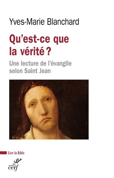 QU'EST-CE QUE LA VERITE ? UNE LECTURE DE L'EVANGILE SELON SAINT JEAN