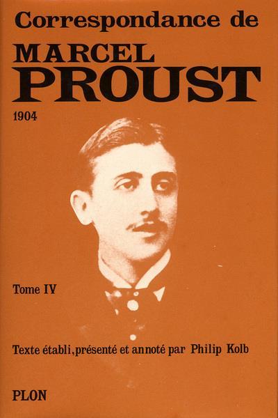 Correspondance de Marcel Proust t.IV ; 1904