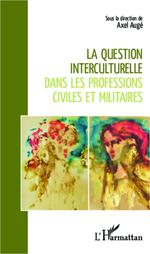 La question interculturelle dans les professions civiles et militaires  - Axel Augé - Axel-Eric Auge
