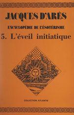 Vente EBooks : Encyclopédie de l'ésotérisme (5). L'éveil initiatique  - Jacques d' Arès