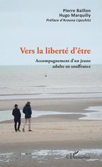 Vers la liberté d'être  - Hugo Marquilly - Pierre Baillon