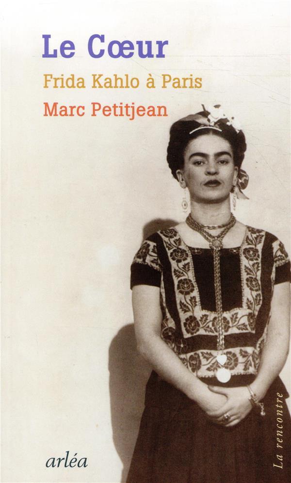 le coeur ; Frida Kahlo à Paris